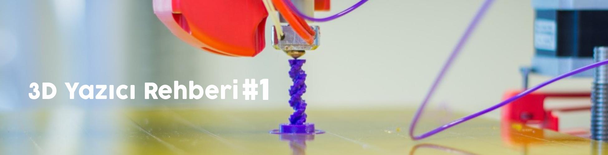 Satın Alma Rehberi #1: Sizin İçin En Uygun 3D Yazıcı Hangisi?